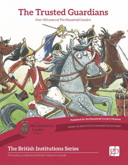 The Trusted Guardians Over 350 years of The Household Cavalry