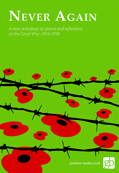 Never Again A new anthology of poems and reflections on the Great War, 1914-1918